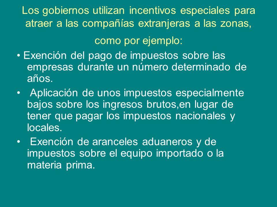 Los gobiernos utilizan incentivos especiales para atraer a las compañías extranjeras a las zonas, como por ejemplo: