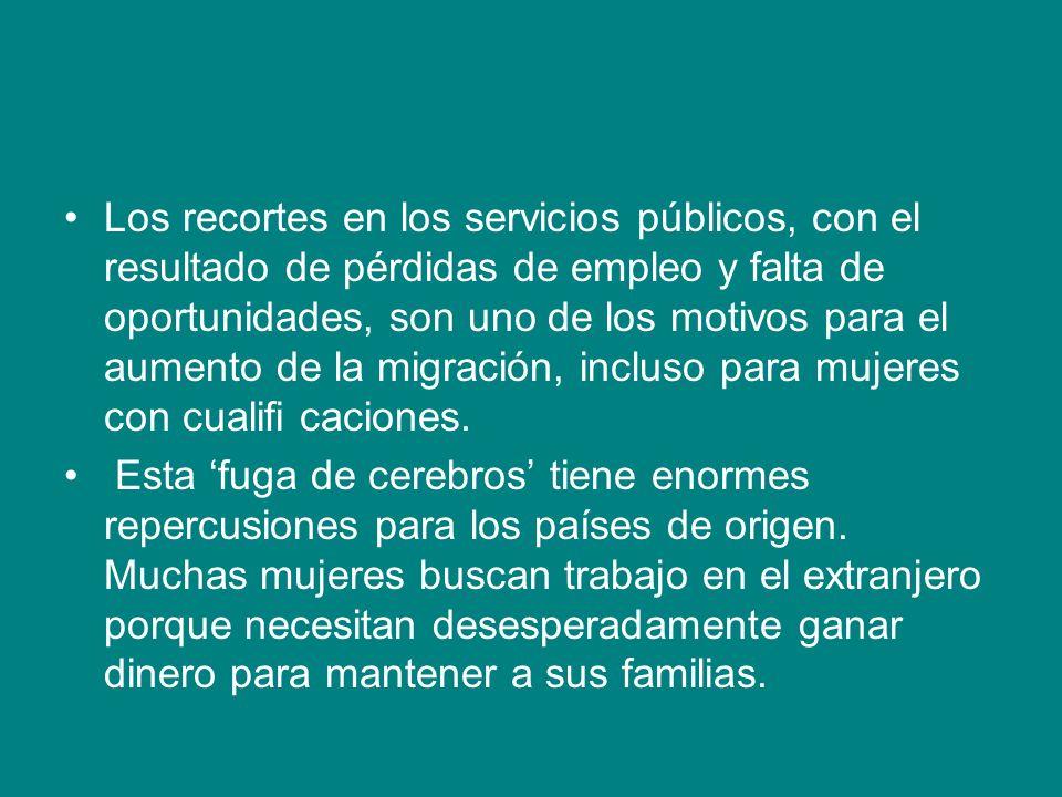 Los recortes en los servicios públicos, con el resultado de pérdidas de empleo y falta de oportunidades, son uno de los motivos para el aumento de la migración, incluso para mujeres con cualifi caciones.
