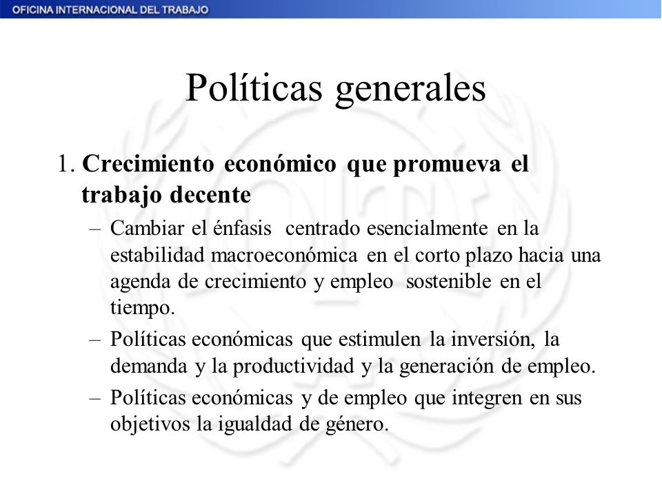 Políticas generales 1. Crecimiento económico que promueva el trabajo decente.