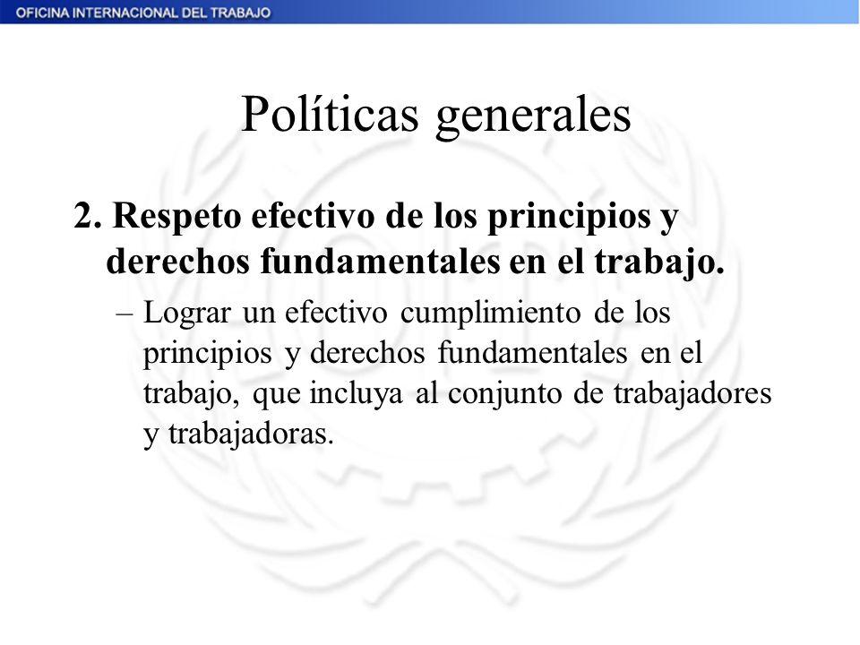 Políticas generales 2. Respeto efectivo de los principios y derechos fundamentales en el trabajo.