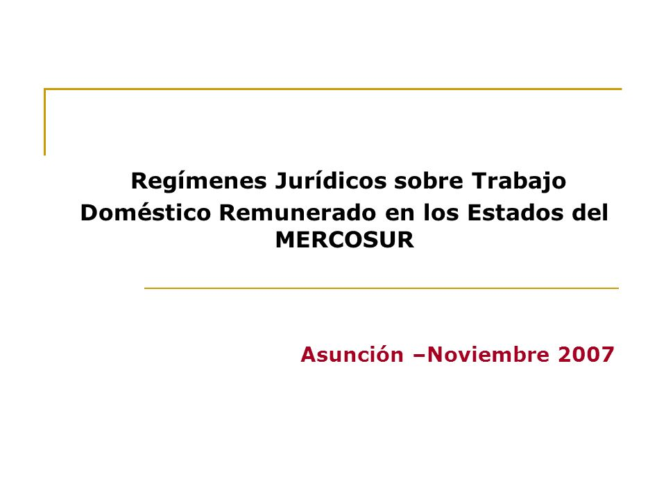 Regímenes Jurídicos sobre Trabajo Doméstico Remunerado en los Estados del MERCOSUR