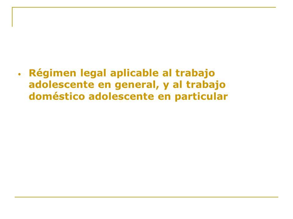 Régimen legal aplicable al trabajo adolescente en general, y al trabajo doméstico adolescente en particular