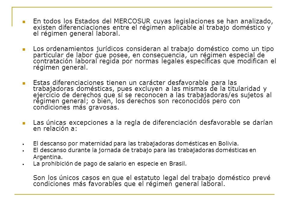 En todos los Estados del MERCOSUR cuyas legislaciones se han analizado, existen diferenciaciones entre el régimen aplicable al trabajo doméstico y el régimen general laboral.