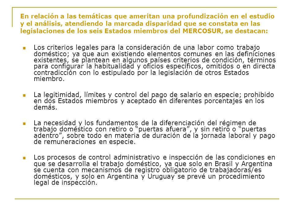 En relación a las temáticas que ameritan una profundización en el estudio y el análisis, atendiendo la marcada disparidad que se constata en las legislaciones de los seis Estados miembros del MERCOSUR, se destacan:
