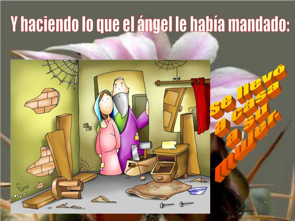 Y haciendo lo que el ángel le había mandado: