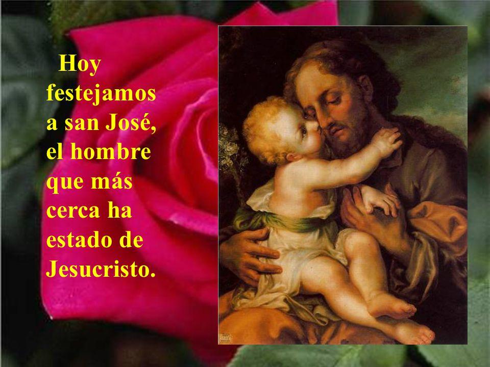 Hoy festejamos a san José, el hombre que más cerca ha estado de Jesucristo.