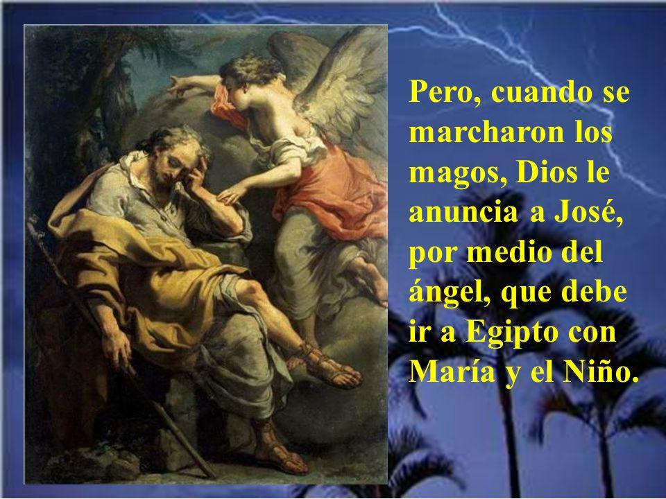 Pero, cuando se marcharon los magos, Dios le anuncia a José, por medio del ángel, que debe ir a Egipto con María y el Niño.