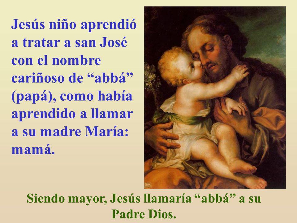 Siendo mayor, Jesús llamaría abbá a su Padre Dios.