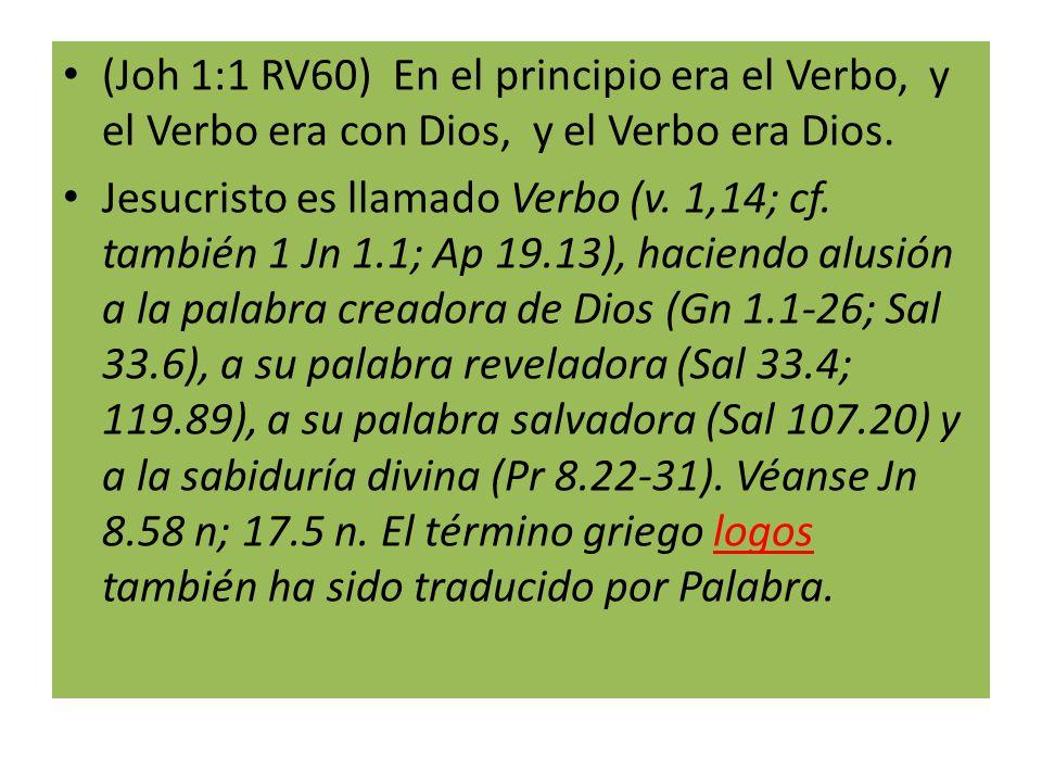 (Joh 1:1 RV60) En el principio era el Verbo, y el Verbo era con Dios, y el Verbo era Dios.