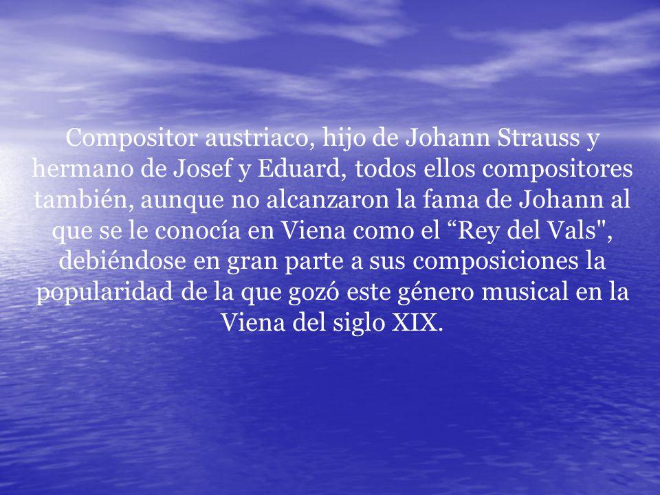 Compositor austriaco, hijo de Johann Strauss y hermano de Josef y Eduard, todos ellos compositores también, aunque no alcanzaron la fama de Johann al que se le conocía en Viena como el Rey del Vals , debiéndose en gran parte a sus composiciones la popularidad de la que gozó este género musical en la Viena del siglo XIX.