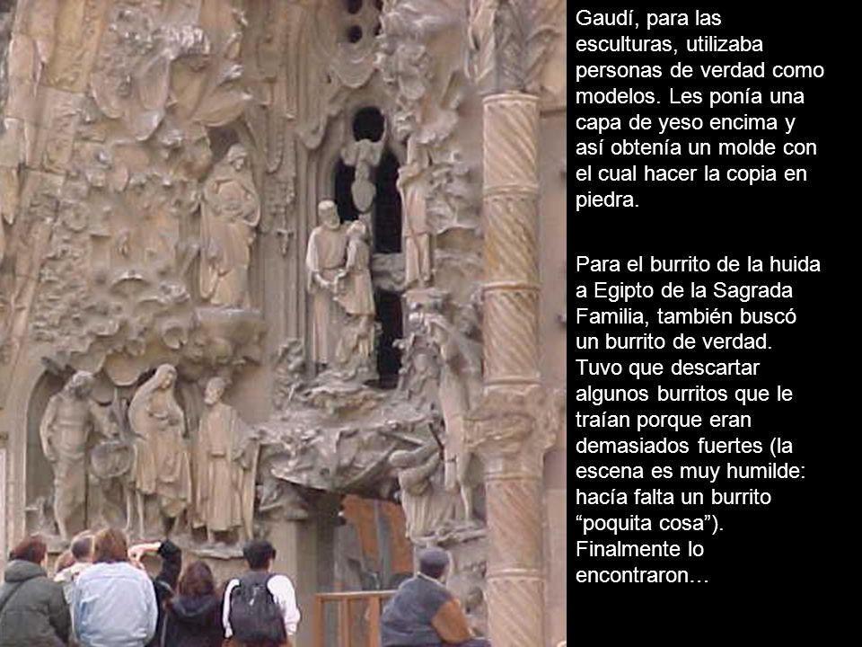 Gaudí, para las esculturas, utilizaba personas de verdad como modelos