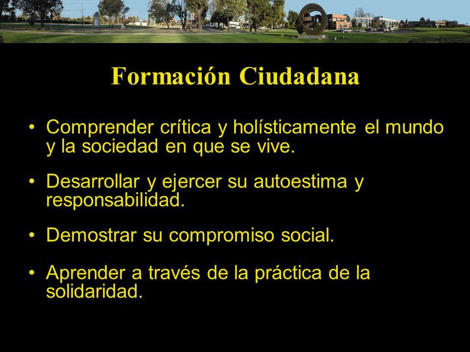 Formación CiudadanaComprender crítica y holísticamente el mundo y la sociedad en que se vive. Desarrollar y ejercer su autoestima y responsabilidad.