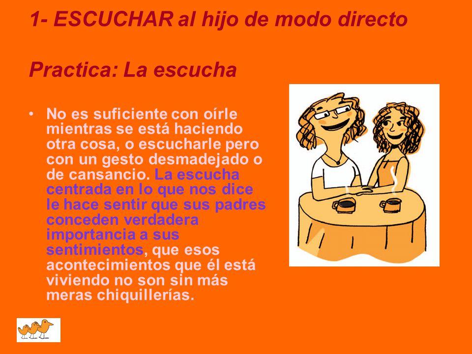 1- ESCUCHAR al hijo de modo directo Practica: La escucha