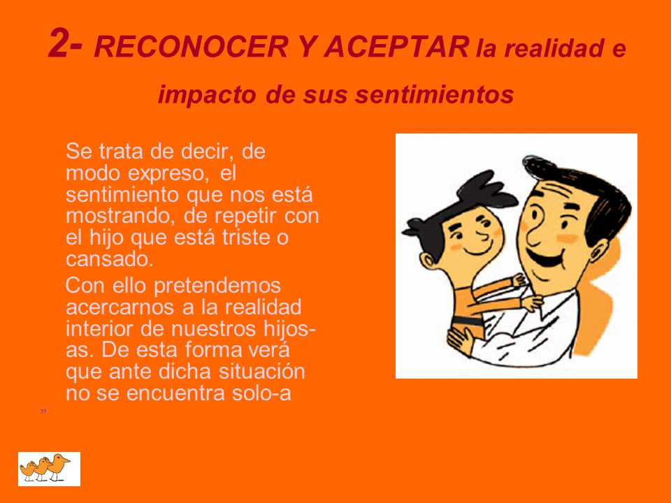 2- RECONOCER Y ACEPTAR la realidad e impacto de sus sentimientos