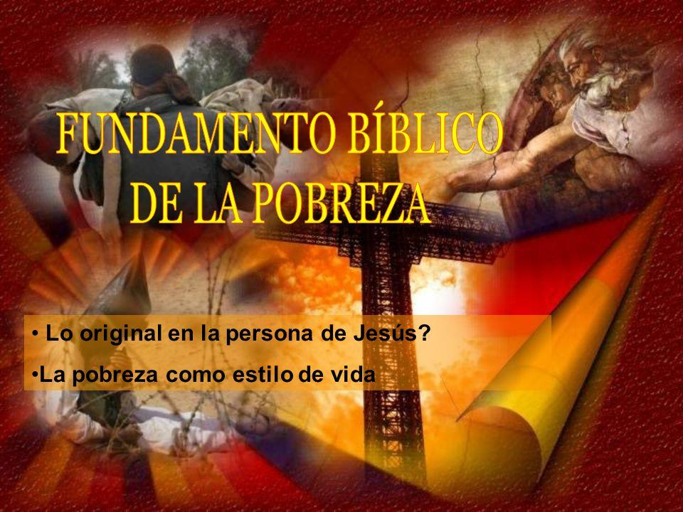 FUNDAMENTO BÍBLICO DE LA POBREZA Lo original en la persona de Jesús