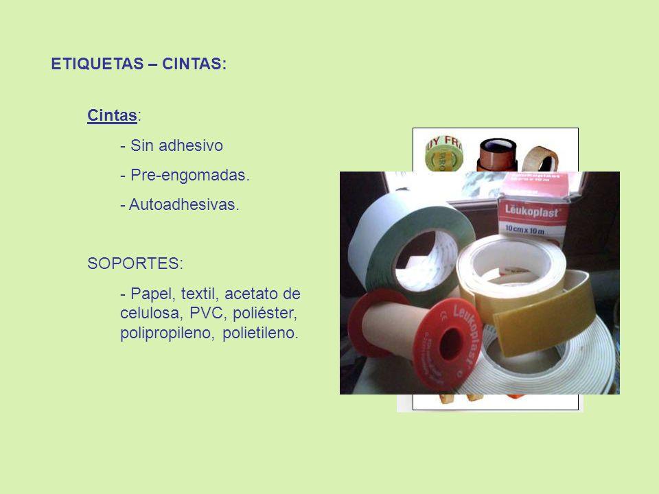 ETIQUETAS – CINTAS:Cintas: Sin adhesivo. Pre-engomadas. Autoadhesivas. SOPORTES: