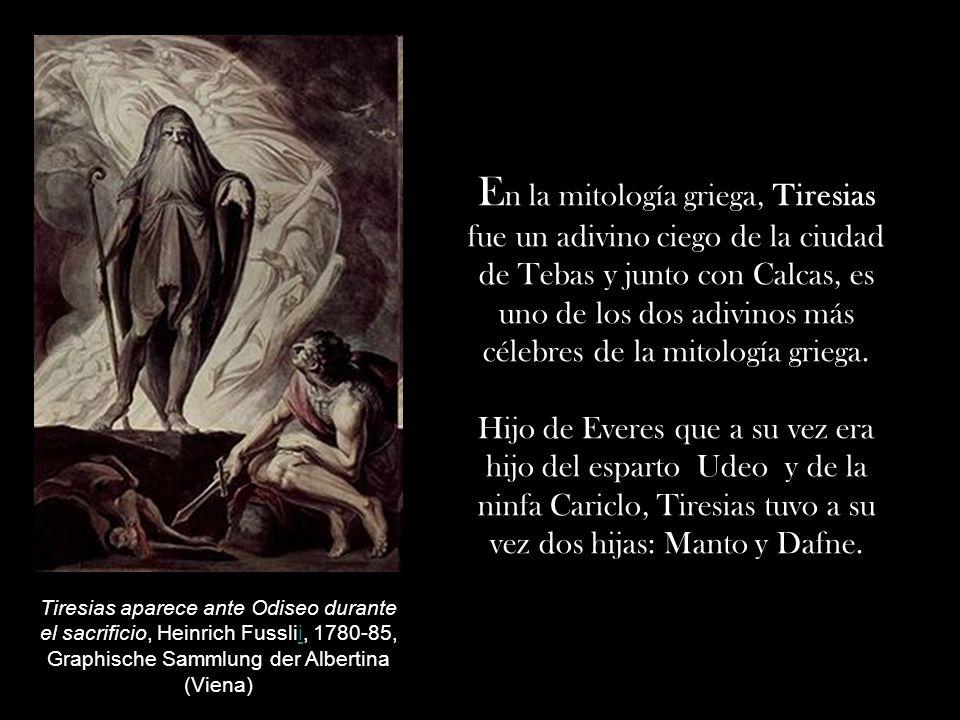 En la mitología griega, Tiresias fue un adivino ciego de la ciudad de Tebas y junto con Calcas, es uno de los dos adivinos más célebres de la mitología griega.