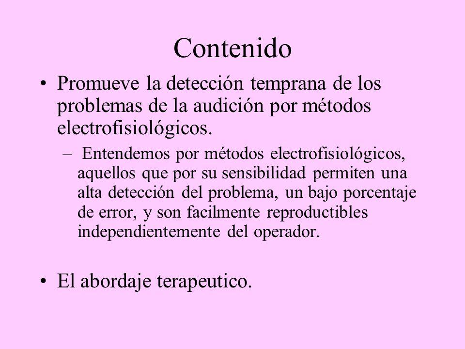 Contenido Promueve la detección temprana de los problemas de la audición por métodos electrofisiológicos.