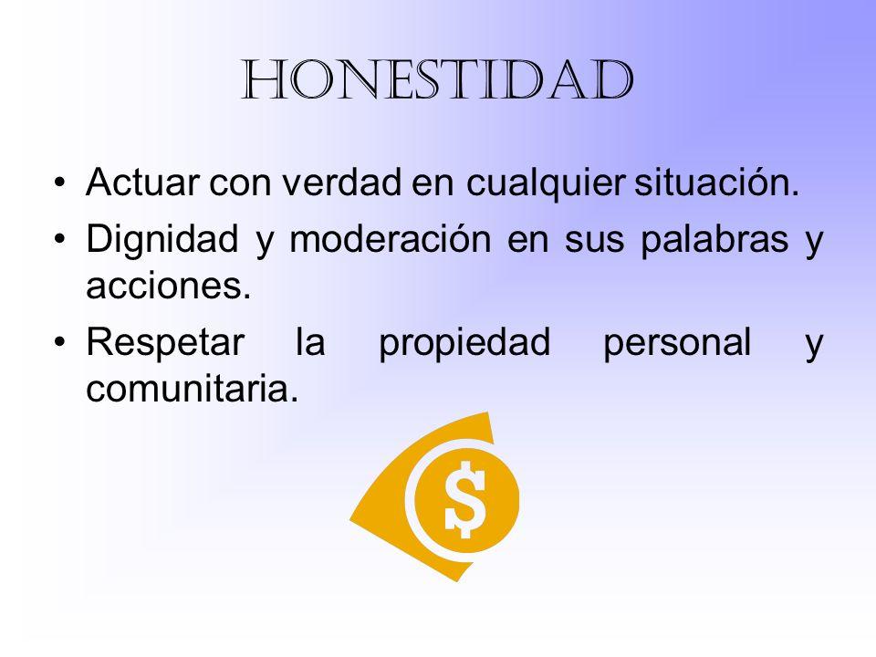 honestidad Actuar con verdad en cualquier situación.