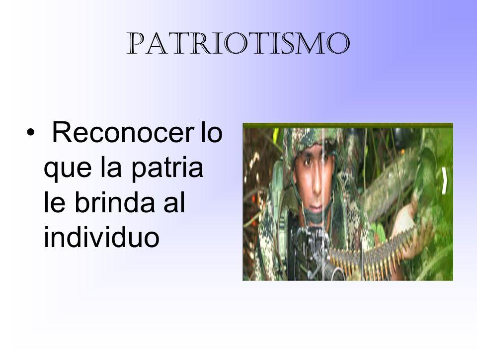 patriotismo Reconocer lo que la patria le brinda al individuo