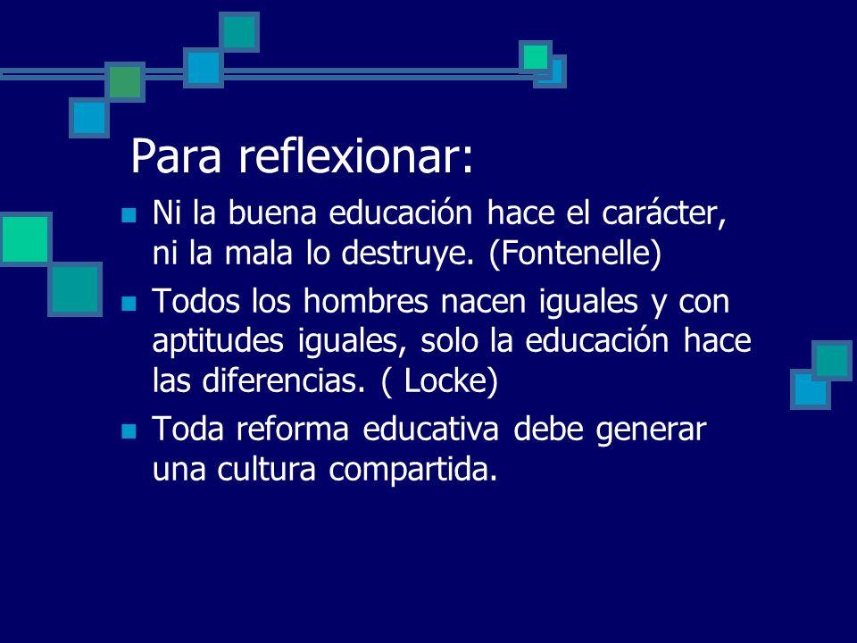 Para reflexionar: Ni la buena educación hace el carácter, ni la mala lo destruye. (Fontenelle)