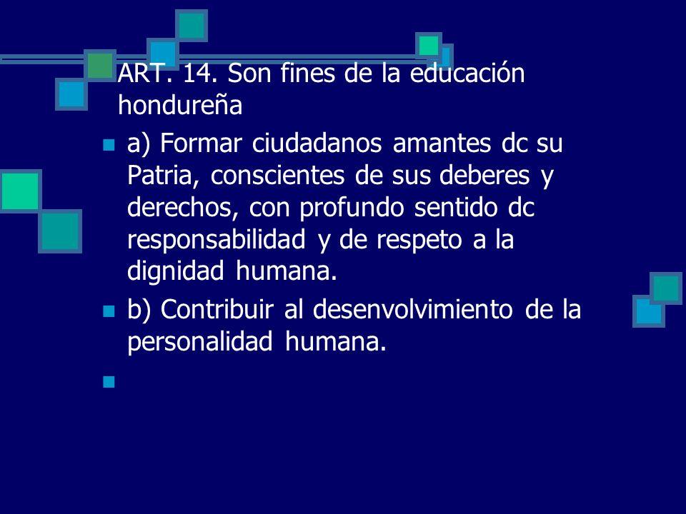 ART. 14. Son fines de la educación hondureña