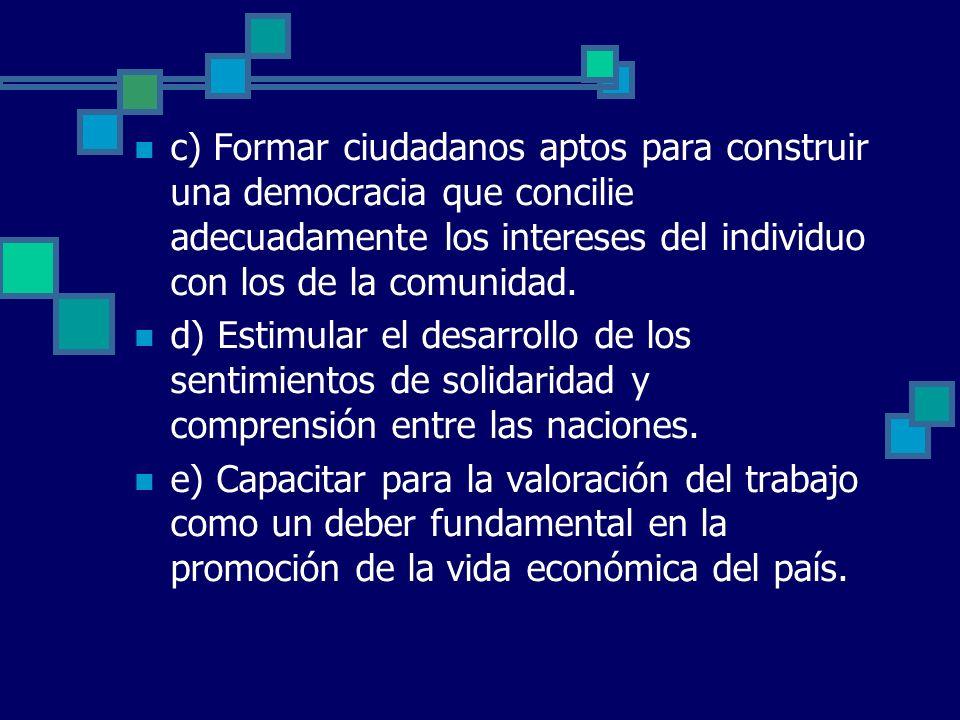 c) Formar ciudadanos aptos para construir una democracia que concilie adecuadamente los intereses del individuo con los de la comunidad.