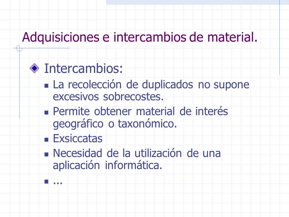 Adquisiciones e intercambios de material.