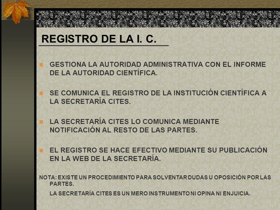 REGISTRO DE LA I. C. GESTIONA LA AUTORIDAD ADMINISTRATIVA CON EL INFORME DE LA AUTORIDAD CIENTÍFICA.
