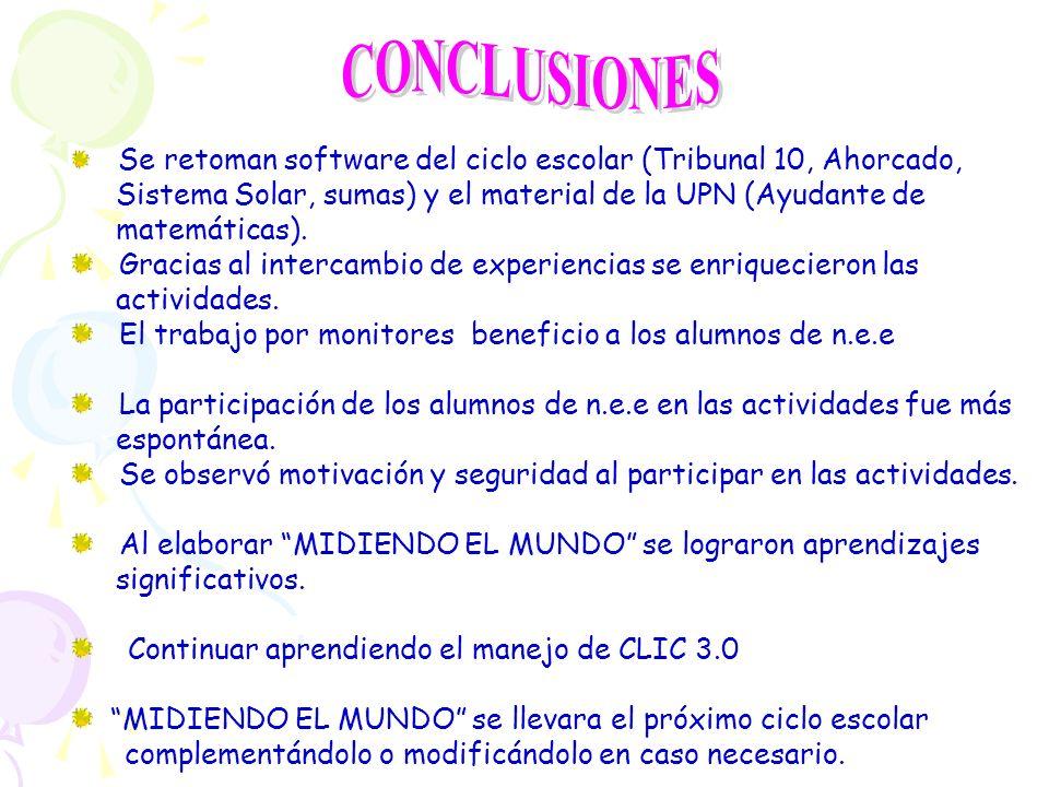 CONCLUSIONES Se retoman software del ciclo escolar (Tribunal 10, Ahorcado, Sistema Solar, sumas) y el material de la UPN (Ayudante de.