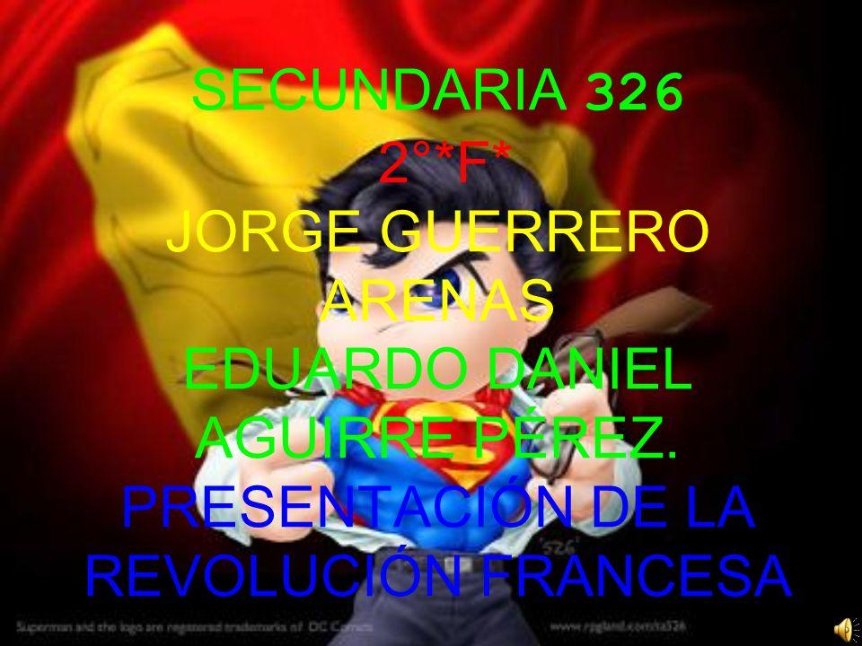 SECUNDARIA 326 2°*F* JORGE GUERRERO ARENAS EDUARDO DANIEL AGUIRRE PÉREZ.