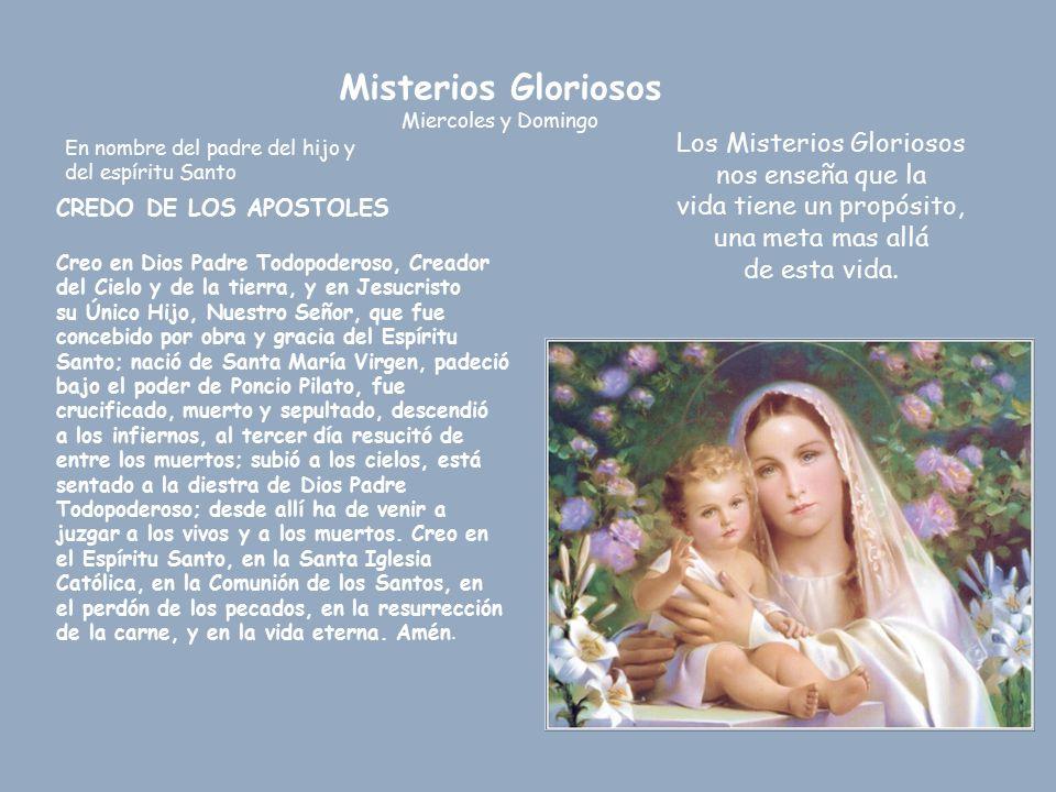 Misterios Gloriosos Miercoles y Domingo. Los Misterios Gloriosos nos enseña que la vida tiene un propósito, una meta mas allá de esta vida.