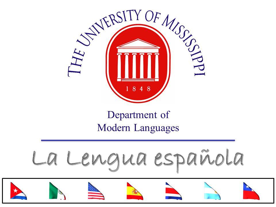 La Lengua española Department of Modern Languages ¡Bienvenidos!