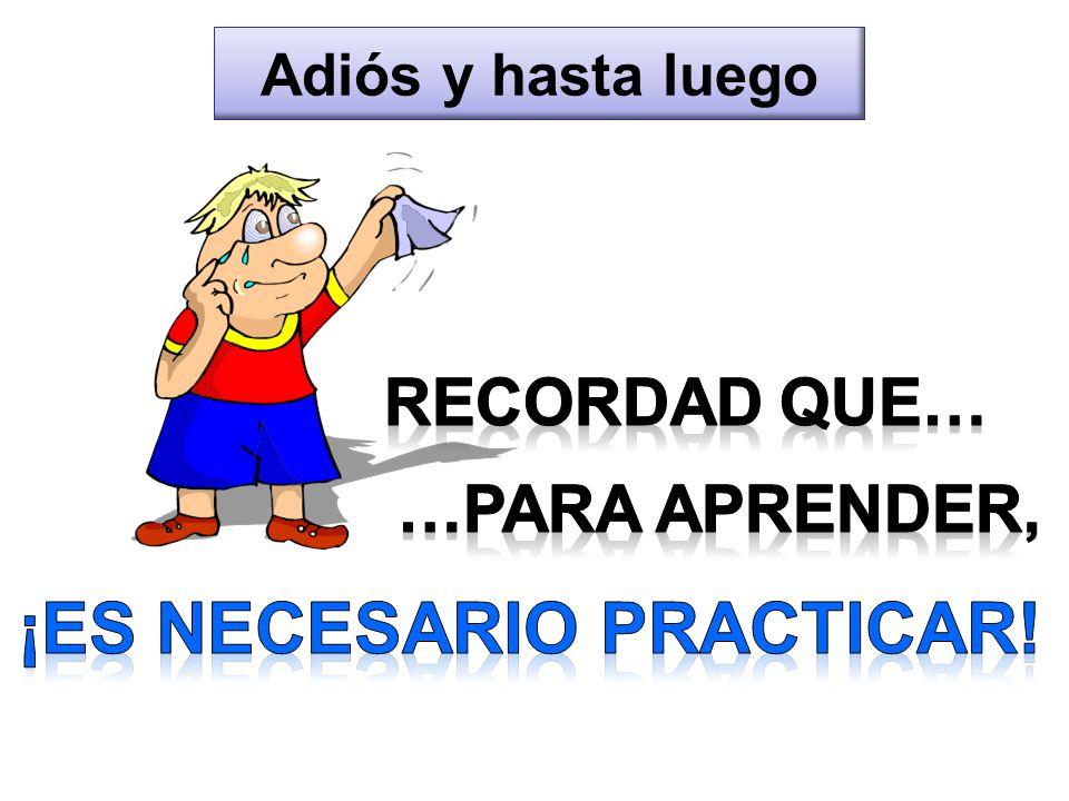 ¡es necesario practicar!