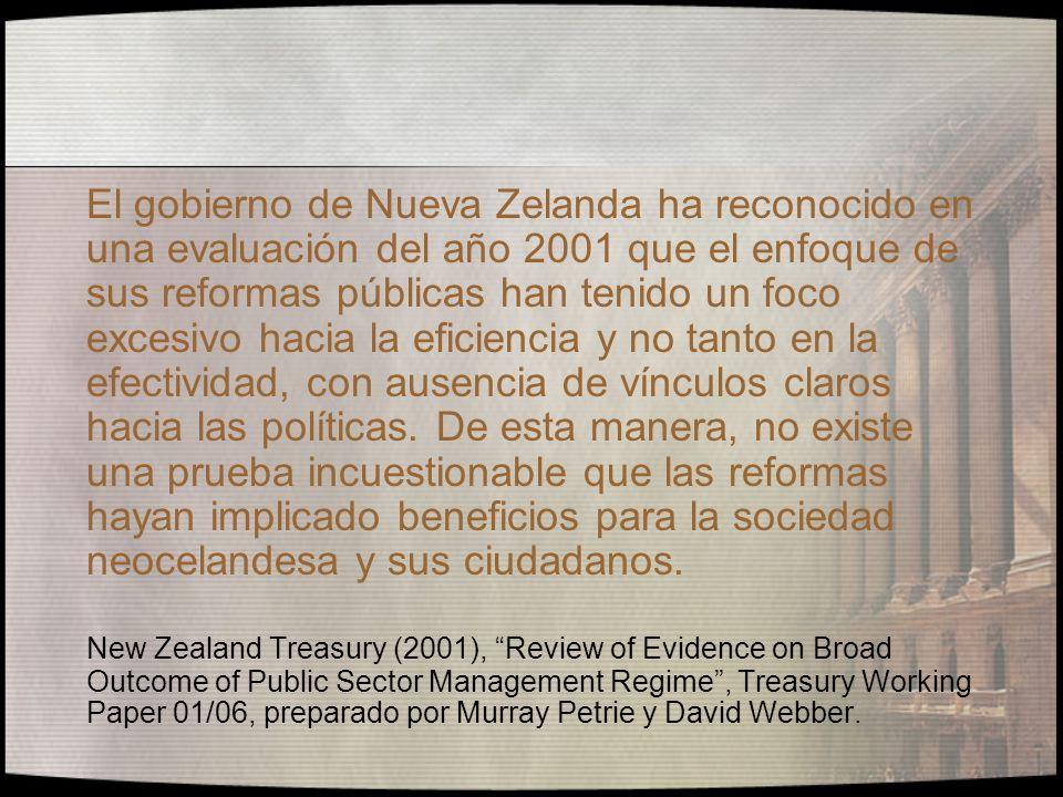 El gobierno de Nueva Zelanda ha reconocido en una evaluación del año 2001 que el enfoque de sus reformas públicas han tenido un foco excesivo hacia la eficiencia y no tanto en la efectividad, con ausencia de vínculos claros hacia las políticas. De esta manera, no existe una prueba incuestionable que las reformas hayan implicado beneficios para la sociedad neocelandesa y sus ciudadanos.