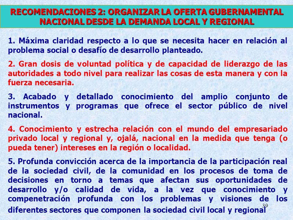 RECOMENDACIONES 2: ORGANIZAR LA OFERTA GUBERNAMENTAL NACIONAL DESDE LA DEMANDA LOCAL Y REGIONAL