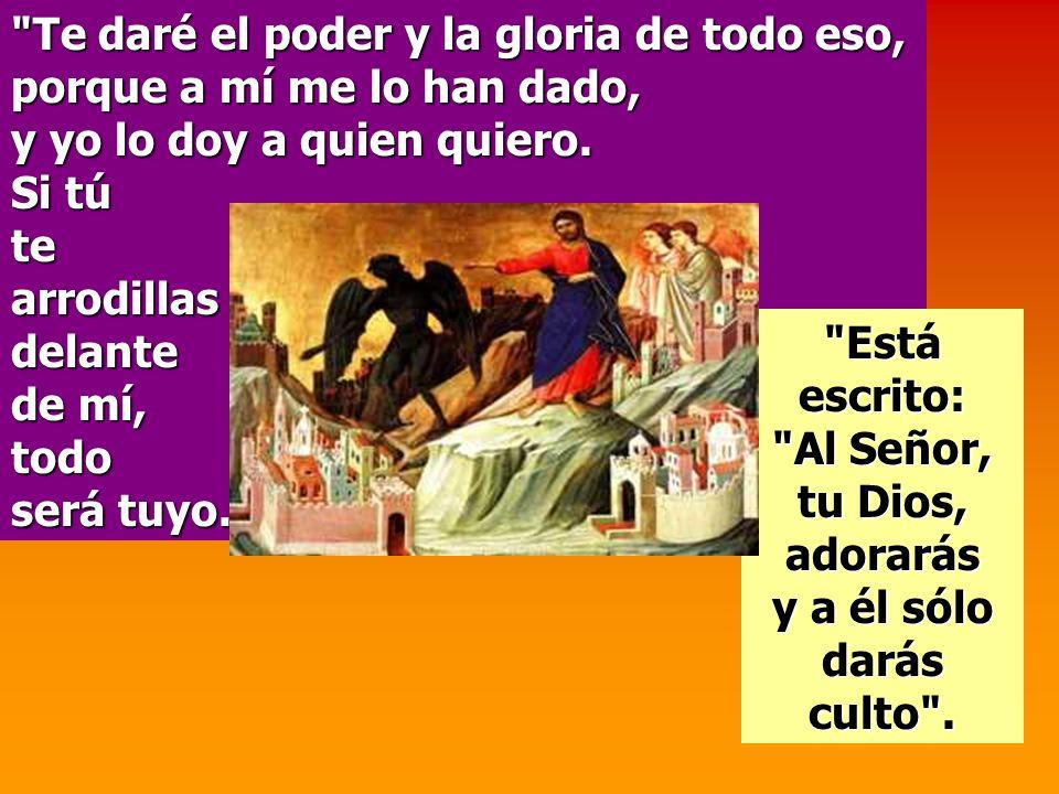 Está escrito: Al Señor, tu Dios, adorarás y a él sólo darás culto .