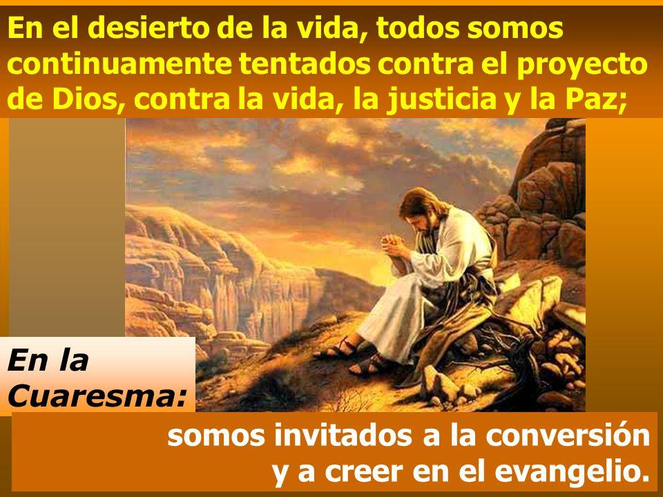 somos invitados a la conversión y a creer en el evangelio.