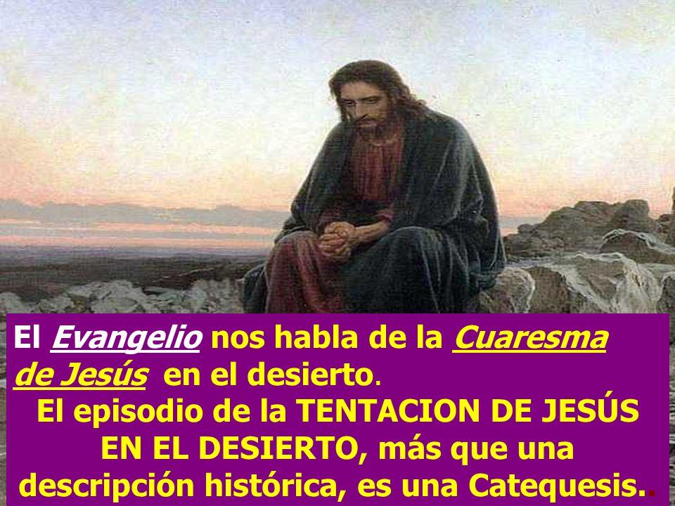 El Evangelio nos habla de la Cuaresma de Jesús en el desierto.