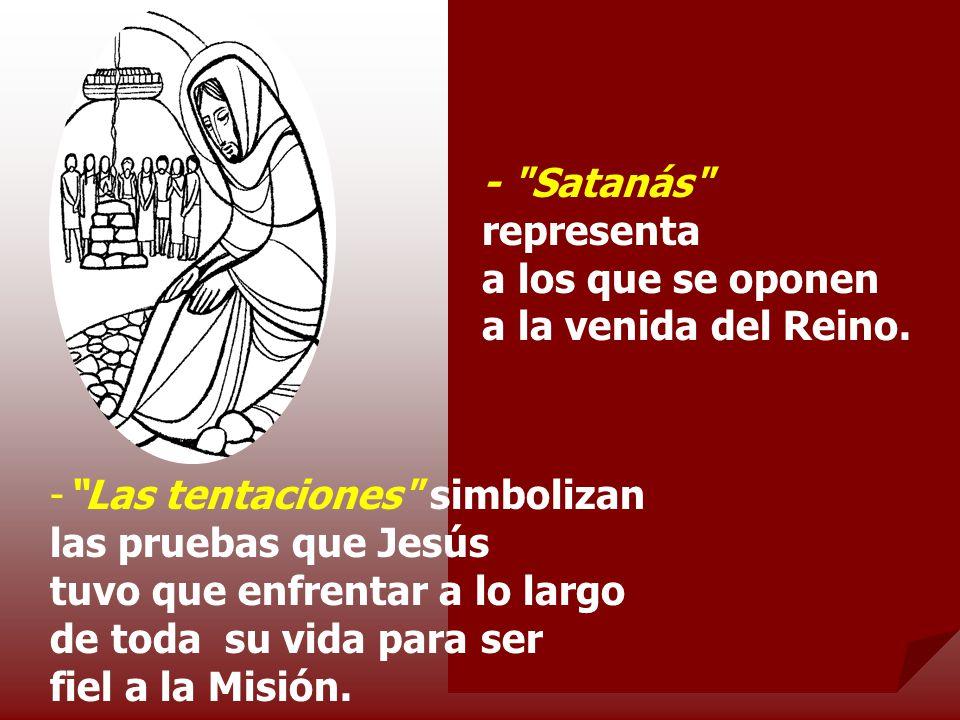 - Satanás representa a los que se oponen a la venida del Reino.