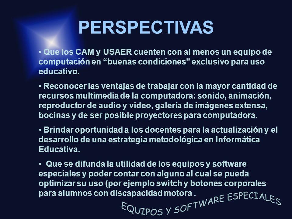 PERSPECTIVAS Que los CAM y USAER cuenten con al menos un equipo de computación en buenas condiciones exclusivo para uso educativo.