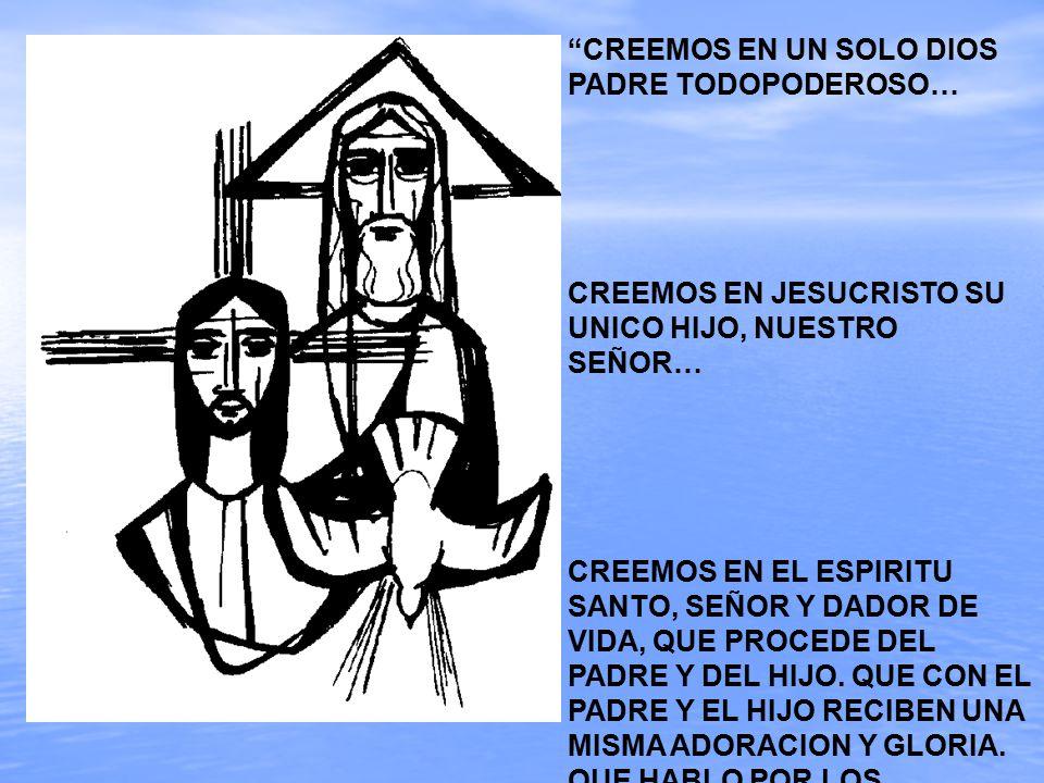 CREEMOS EN UN SOLO DIOS PADRE TODOPODEROSO…