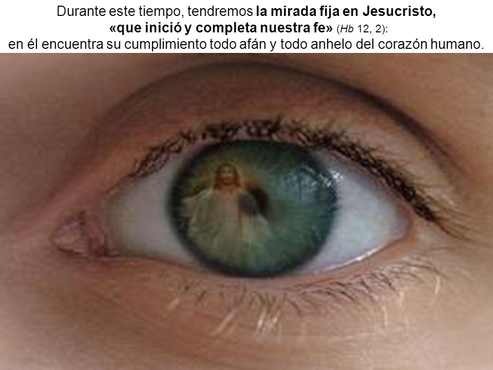 Durante este tiempo, tendremos la mirada fija en Jesucristo,