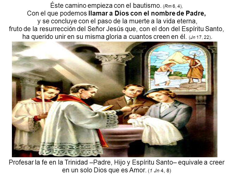 Éste camino empieza con el bautismo. (Rm 6, 4),