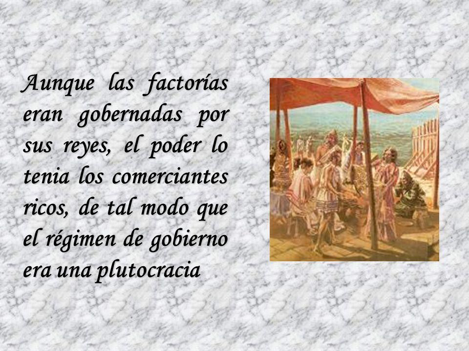 Aunque las factorías eran gobernadas por sus reyes, el poder lo tenia los comerciantes ricos, de tal modo que el régimen de gobierno era una plutocracia