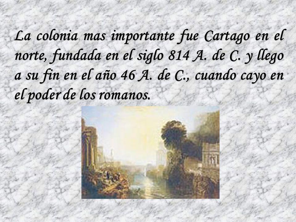 La colonia mas importante fue Cartago en el norte, fundada en el siglo 814 A.