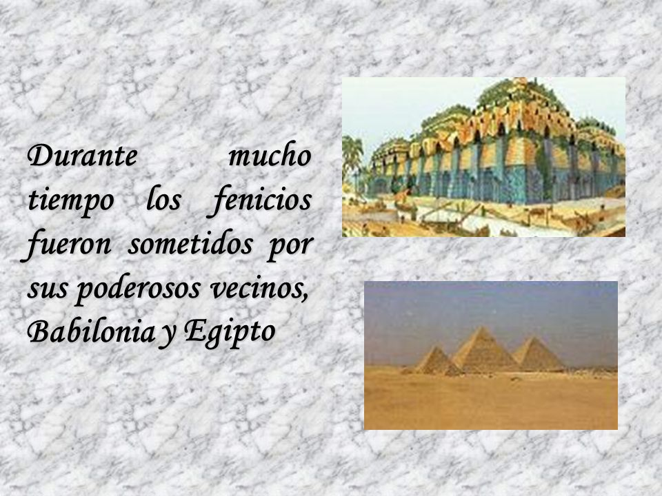 Durante mucho tiempo los fenicios fueron sometidos por sus poderosos vecinos, Babilonia