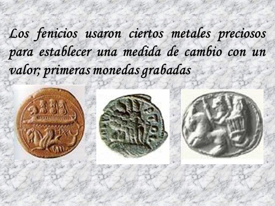 Los fenicios usaron ciertos metales preciosos para establecer una medida de cambio con un valor; primeras monedas grabadas