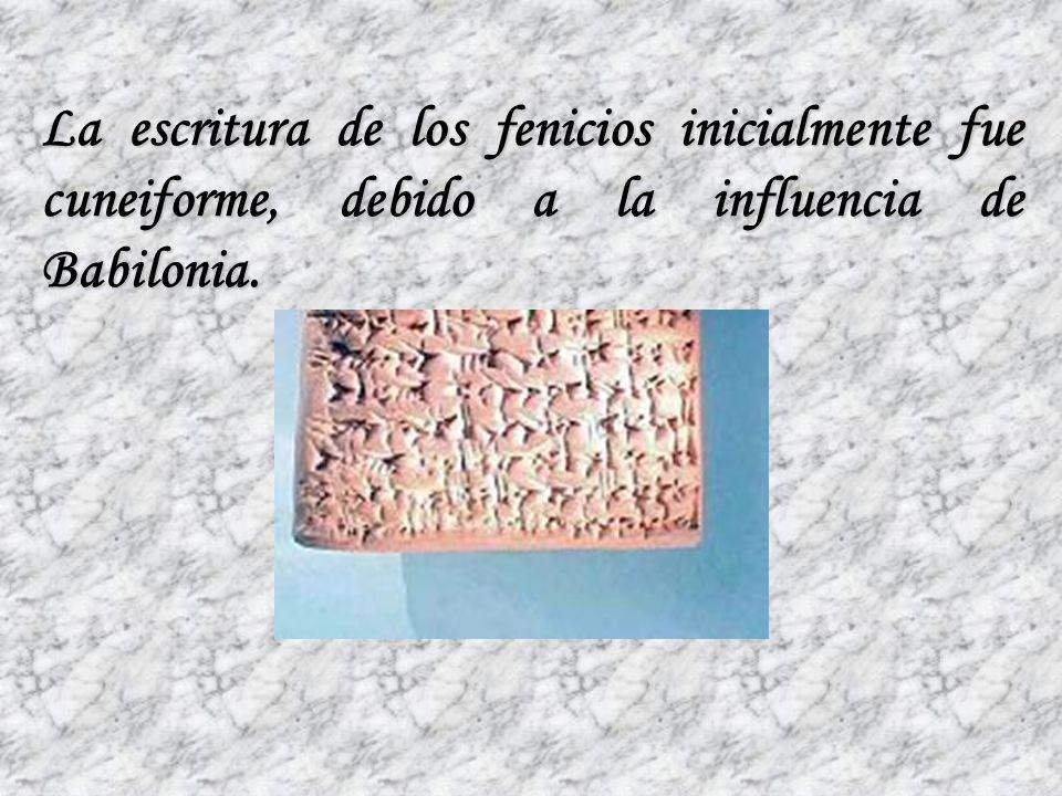 La escritura de los fenicios inicialmente fue cuneiforme, debido a la influencia de Babilonia.