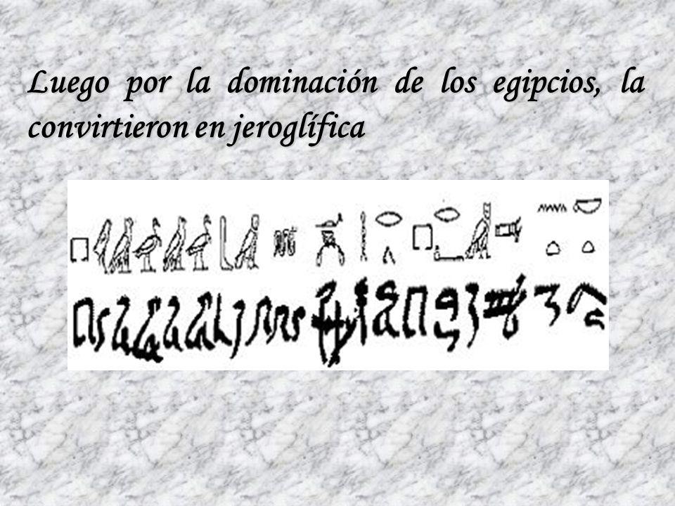 Luego por la dominación de los egipcios, la convirtieron en jeroglífica